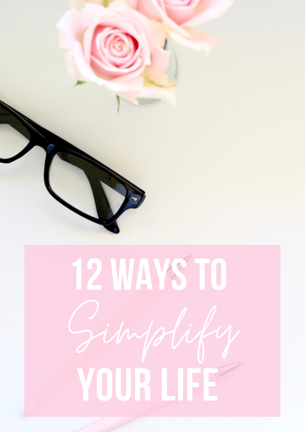 12 Ways To Simplify Your Life
